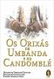 Os Orixas na Umbanda e no Candomble